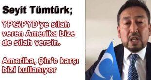 Seyit Tümtürk, YPG/PYD'ye silah veren Amerika bize de silah versin. Amerika, Çin'e karşı bizi kullanıyor dedi