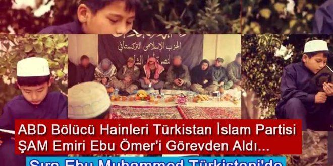 ABD'Bölücü Hainleri, Türkistan İslam Partisi ŞAM Emiri Ebu Ömer Türkistani'yi Görevden aldı.