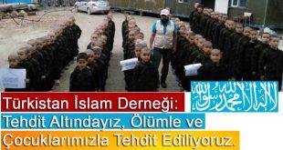 Türkistan İslam Derneği: Tehdit Altındayız, Ölümle ve Çocuklarımızla Tehdit Ediliyoruz