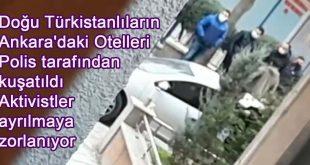 Doğu Türkistanlıların Ankara'daki Otelleri Polis tarafından kuşatıldı Aktivistler ayrılmaya zorlanıyor