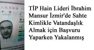 Türkistan İslam Partisi Hain Lideri İbrahim Mansur İzmir'de Sahte Kimlikle Vatandaşlık Almak için Başvuru Yaparken Yakalanmış